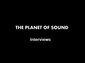 PLANET OF SOUND Interviews