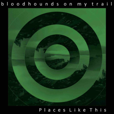 bloodhounds_on_my_trail_-_places_like_this_cover_art